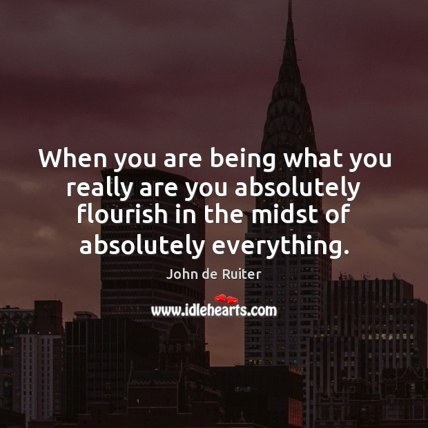 When you are being what you really are you absolutely flourish in Image