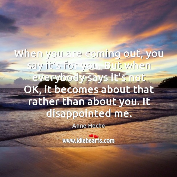 When you are coming out, you say it's for you. But when everybody says it's not ok Image