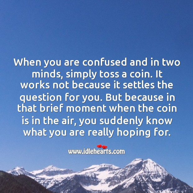 When you are confused and in two minds, simply toss a coin. Image