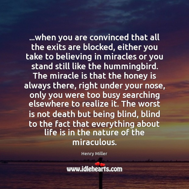 …when you are convinced that all the exits are blocked, either you Henry Miller Picture Quote