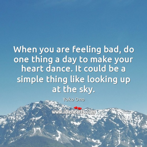 When you are feeling bad, do one thing a day to make Yoko Ono Picture Quote