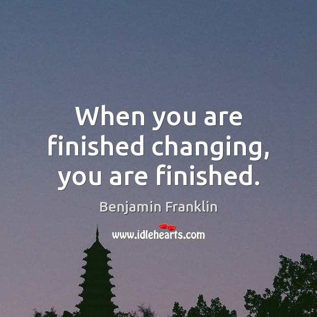 When you are finished changing, you are finished. Image