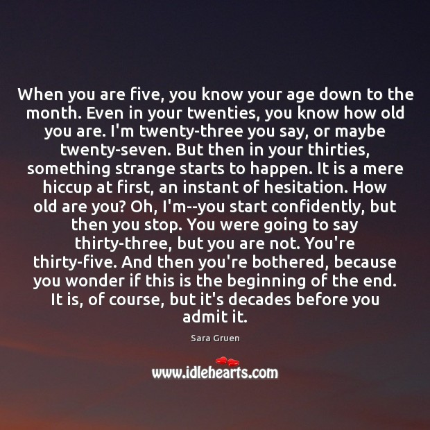 When you are five, you know your age down to the month. Sara Gruen Picture Quote