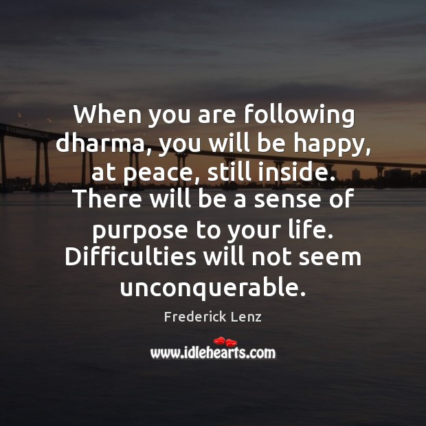 When you are following dharma, you will be happy, at peace, still Image