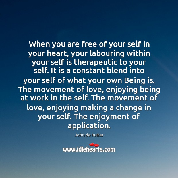 When you are free of your self in your heart, your labouring Image