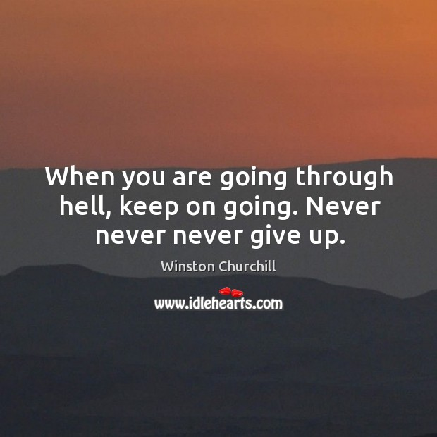 Image, When you are going through hell, keep on going. Never never never give up.