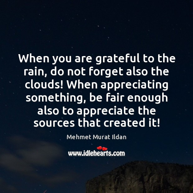 Image, When you are grateful to the rain, do not forget also the