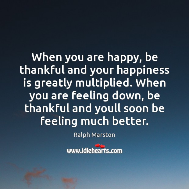 When you are happy, be thankful and your happiness is greatly multiplied. Image
