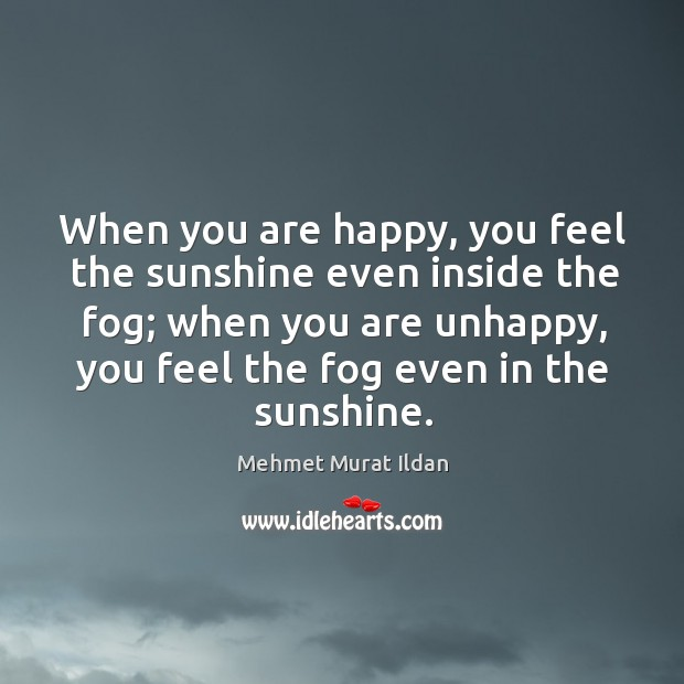 Image, When you are happy, you feel the sunshine even inside the fog;