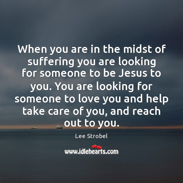 Image, When you are in the midst of suffering you are looking for