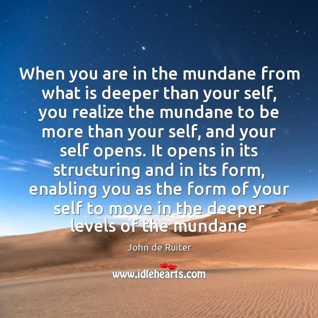 Image, When you are in the mundane from what is deeper than your