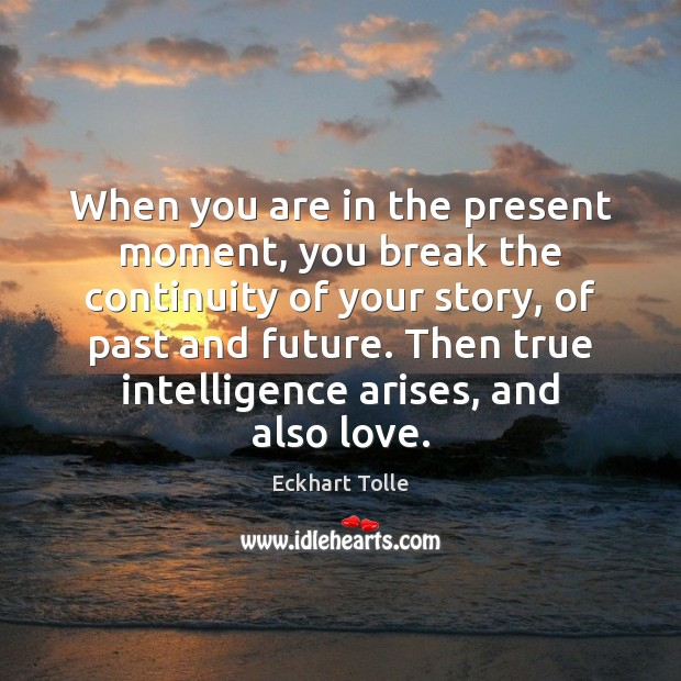 When you are in the present moment, you break the continuity of Image