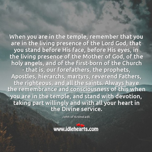 When you are in the temple, remember that you are in the John of Kronstadt Picture Quote