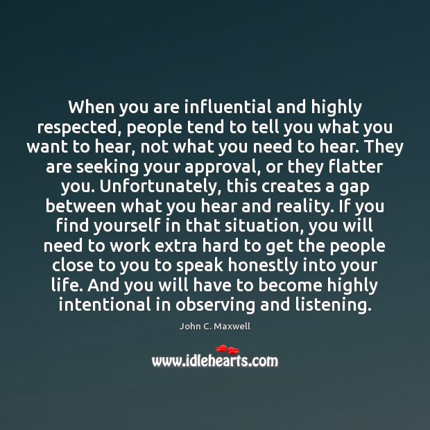 When you are influential and highly respected, people tend to tell you Approval Quotes Image