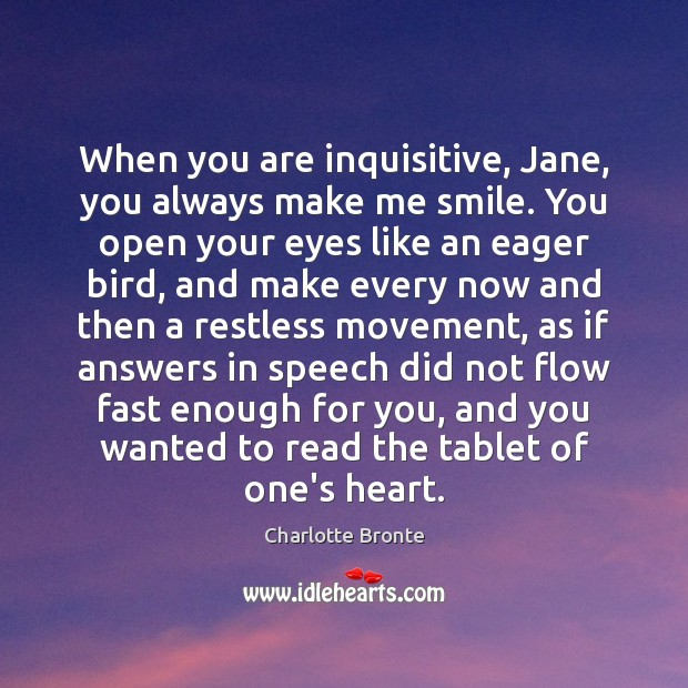 Image, When you are inquisitive, Jane, you always make me smile. You open