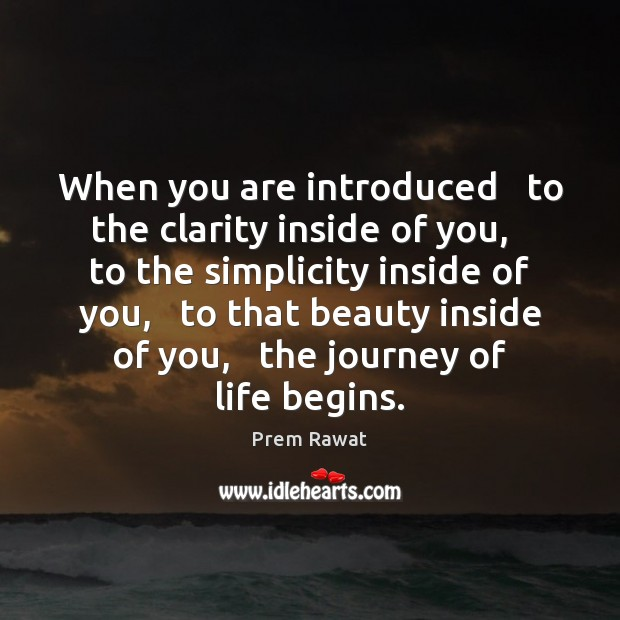Image, When you are introduced   to the clarity inside of you,   to the