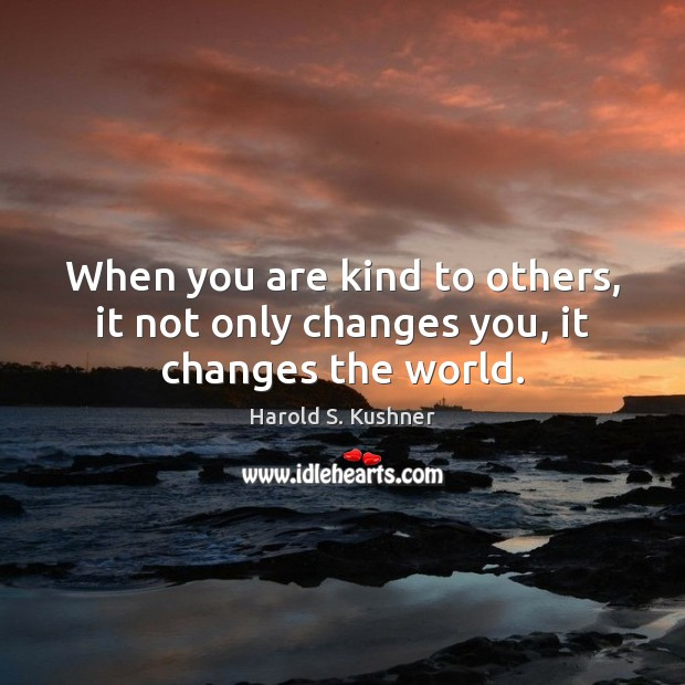 Image, When you are kind to others, it not only changes you, it changes the world.
