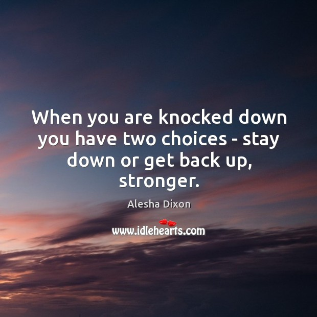 Image, When you are knocked down you have two choices – stay down or get back up, stronger.