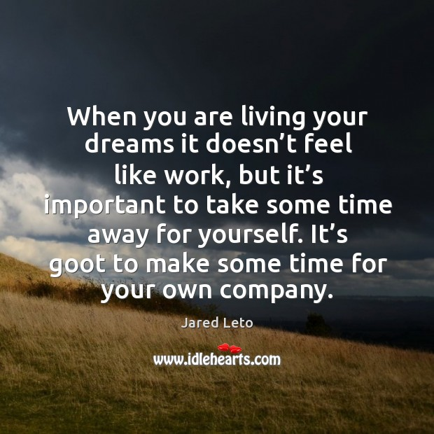 When you are living your dreams it doesn't feel like work, Image