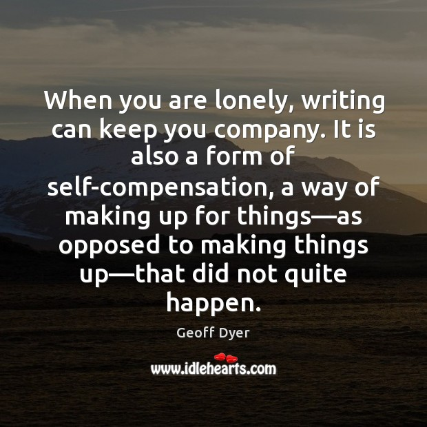 When you are lonely, writing can keep you company. It is also Image