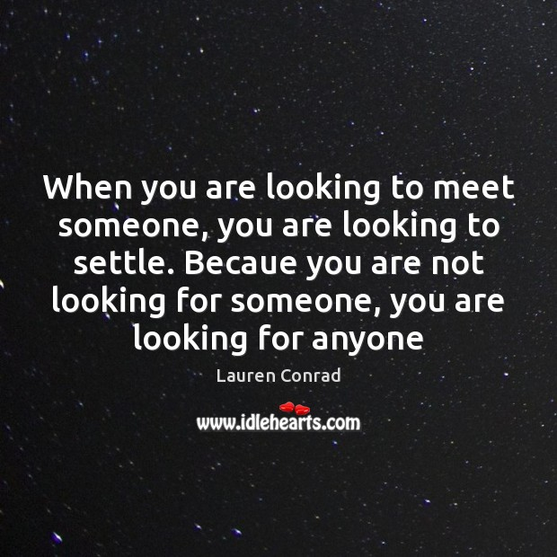 When you are looking to meet someone, you are looking to settle. Image