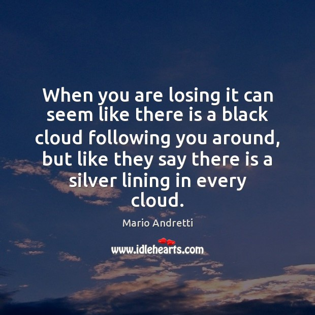 When you are losing it can seem like there is a black Mario Andretti Picture Quote