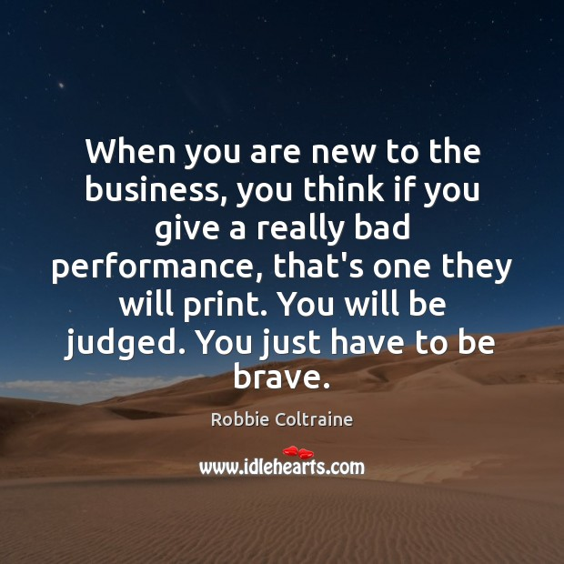Image, When you are new to the business, you think if you give