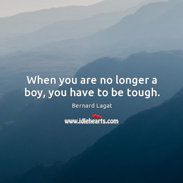 Image, When you are no longer a boy, you have to be tough.