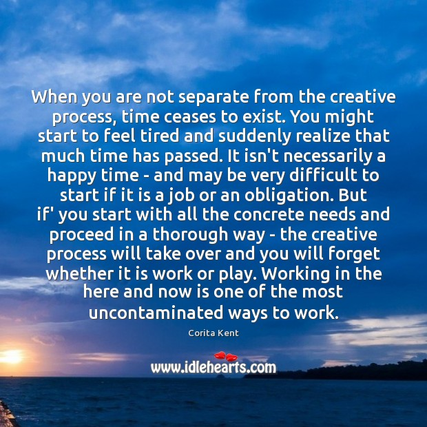 Image, When you are not separate from the creative process, time ceases to