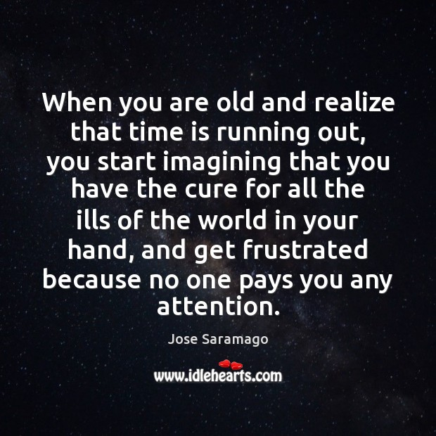 Image, When you are old and realize that time is running out, you