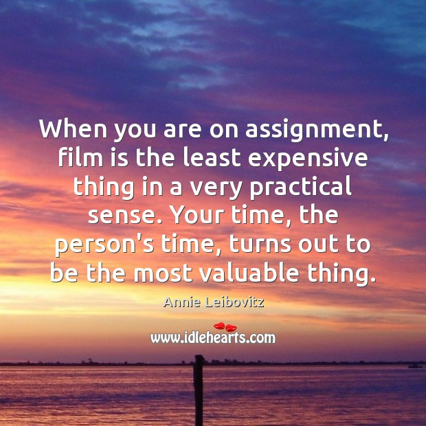 When you are on assignment, film is the least expensive thing in Annie Leibovitz Picture Quote