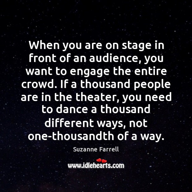When you are on stage in front of an audience, you want Suzanne Farrell Picture Quote