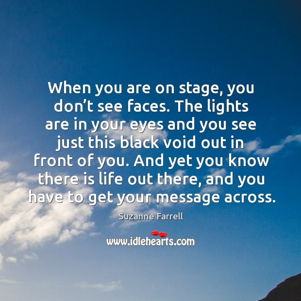 When you are on stage, you don't see faces. The lights are in your eyes and Suzanne Farrell Picture Quote