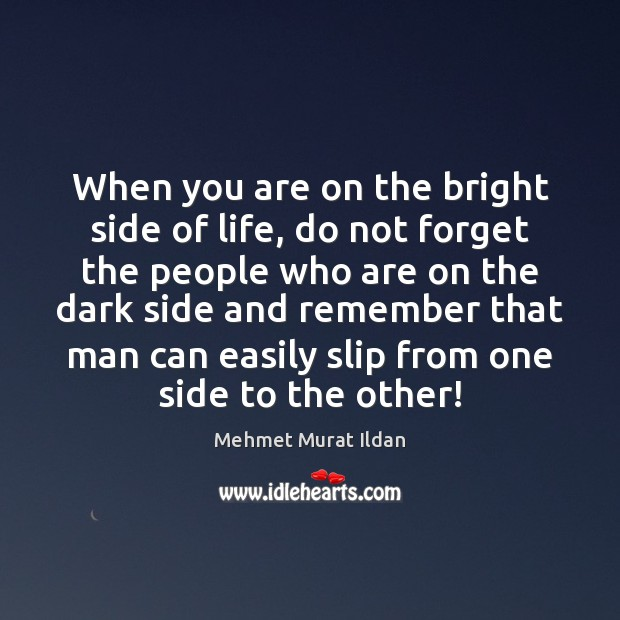 Image, When you are on the bright side of life, do not forget