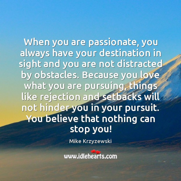 When you are passionate, you always have your destination in sight and Mike Krzyzewski Picture Quote