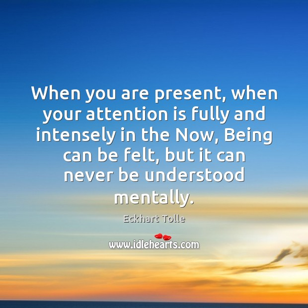 When you are present, when your attention is fully and intensely in Image