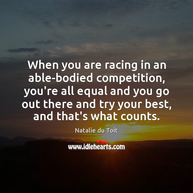 When you are racing in an able-bodied competition, you're all equal and Image