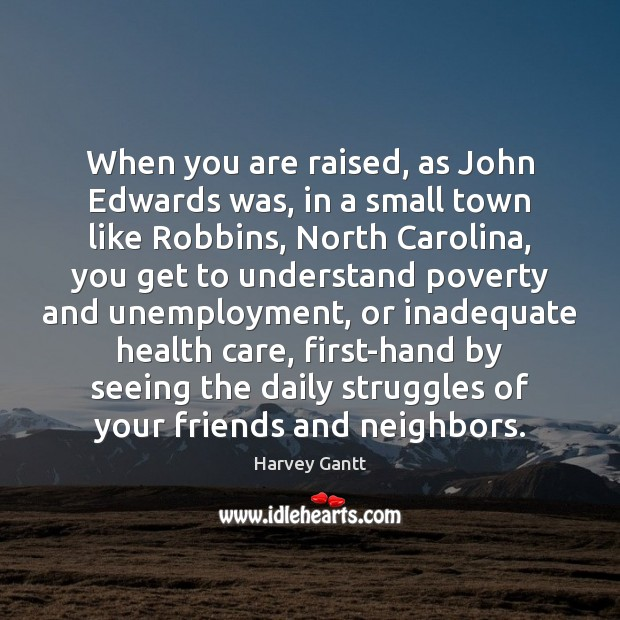 When you are raised, as John Edwards was, in a small town Image