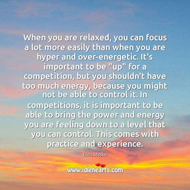 Image, When you are relaxed, you can focus a lot more easily than