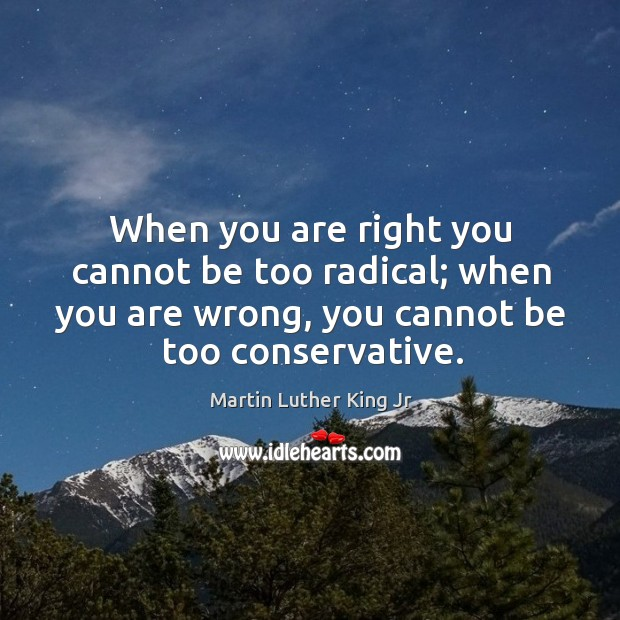 Image, When you are right you cannot be too radical; when you are