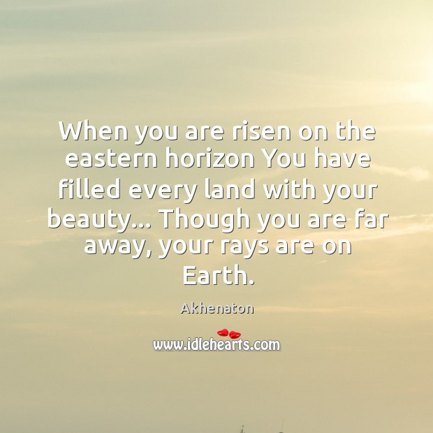 Image, When you are risen on the eastern horizon You have filled every