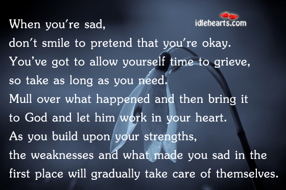 When You're Sad, Don't Smile To Pretend That…