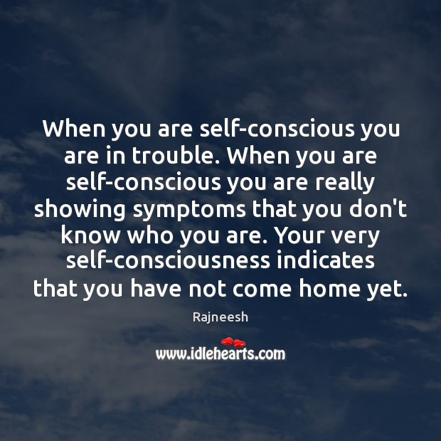 Image, When you are self-conscious you are in trouble. When you are self-conscious