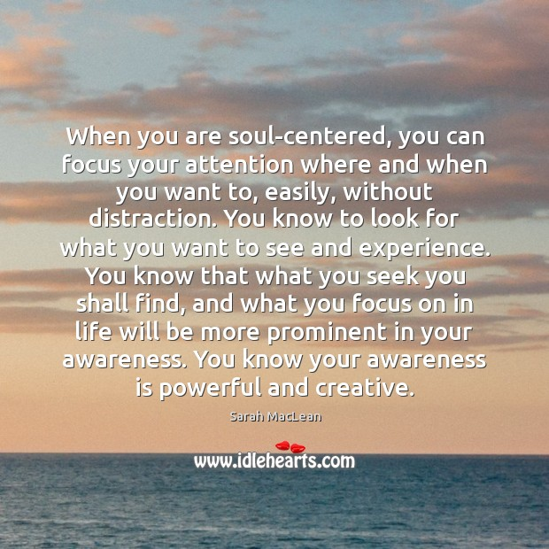 When you are soul-centered, you can focus your attention where and when Image