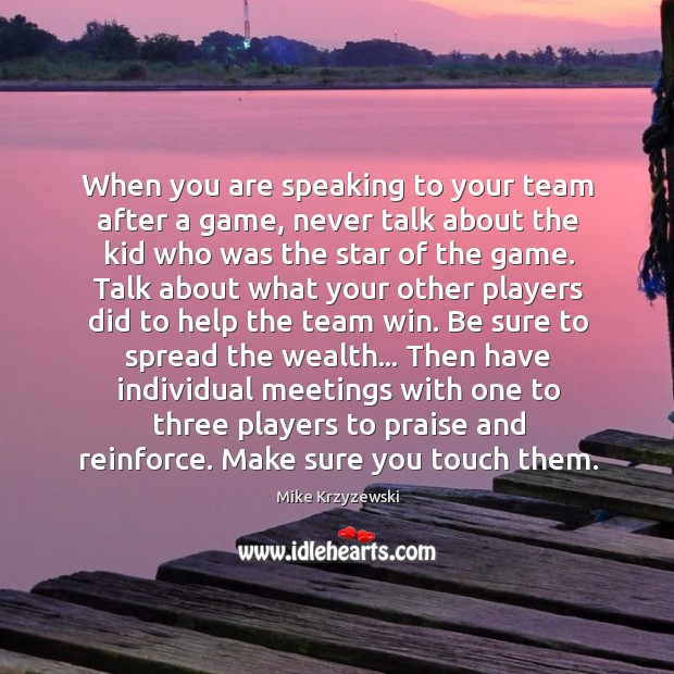 When you are speaking to your team after a game, never talk Image