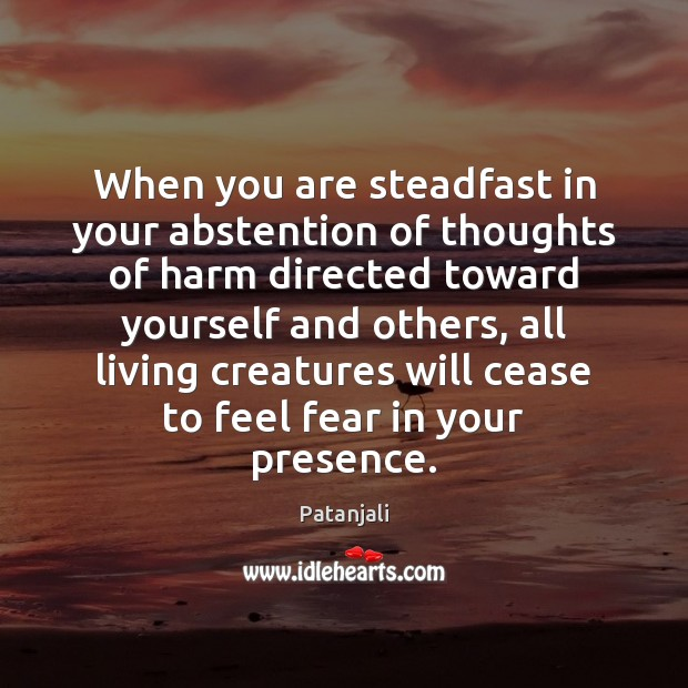 When you are steadfast in your abstention of thoughts of harm directed Patanjali Picture Quote