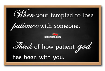 Image, When your tempted to lose patience with someone