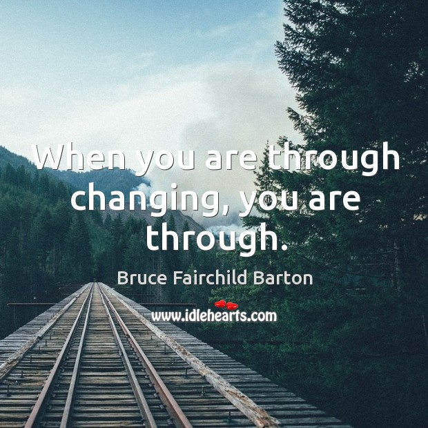 Image, When you are through changing, you are through.