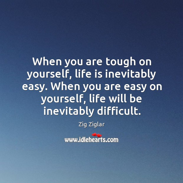 Image, When you are tough on yourself, life is inevitably easy. When you