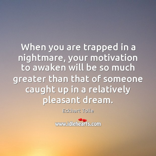 When you are trapped in a nightmare, your motivation to awaken will Image